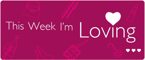 This week I'm loving...