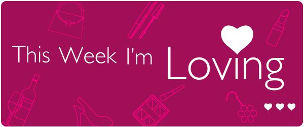 This week I'm loving...